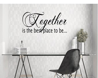 Together is the best place to be wall quote, vinyl wall decal, wall decal, wall quote decal, vinyl wall quote, vinyl wall decor, wall quote