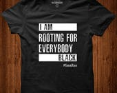 I'm Rooting for Everybody Black T-Shirt, Black Empowerment, Issa Rae shirt, Black Pride, Pro Black, Quotes by Issa Rae
