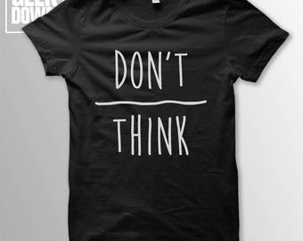 Don't Over Think t-shirt tee // hipster t-shirts / hipster clothing / hipster shirt / positivity t-shirt / happiness t-shirt / anxiety