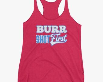 Burr Shot First Tank Top , Aaron Burr, Hamilton Shirt, Alexander Hamilton Musical, Hamilton Quote Hamilton Broadway Triblend Racerback Tank