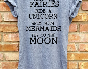 women shirt,women clothing,fashion shirt, shirt,grey,workout shirt,play with fairies, ride a unicorn, swim with mermaids, fly to the moon