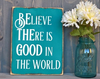 Be the good sign - believe there is good in the world - signs for the home - inspirational wall art - housewarming gift - new home gift