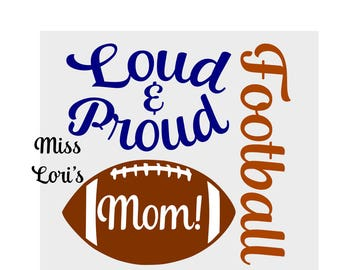 Loud and Proud football MOM   SVG DFX Cut file  Cricut explore file Football  t-shirt design sports decal