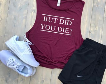 But Did You Die?// MORE COLORS! // Women's Muscle Tank Top // Hangover // Funny Gym Shirt // Bridesmaids // Bridal Party // Bachelorette