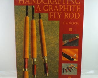 Handcrafting A Graphite Fly Rod L.A. Garcia - 1994 - Fly Rod Building, Fishing, Poles, Rods
