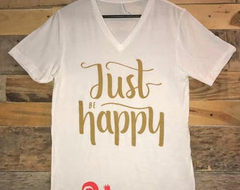 Just Be Happy white tee with metallic gold ink - adult sizes
