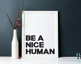 Be A Nice Human // Quote // Be Kind // A3 // A4 // A5 // Wall Art // Inspirational // Monochrome // Home Decor // Nursery