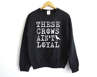 These Crows Ain't Loyal Sweatshirt - Got Shirt - Jon Snow Shirt - Bachelor Shirt - Tyrion Lannister Shirt - Wedding Party Shirt