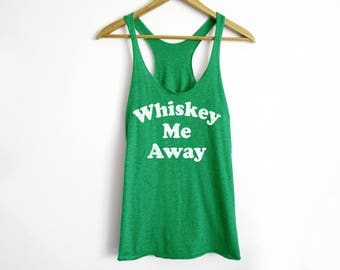 Whiskey Me Away Tank - St Patrick's Day Shirt - St Patty's Shirt - Shamrock Shirt - Irish Shirt - Day Drinking Shirt - Whiskey Tank