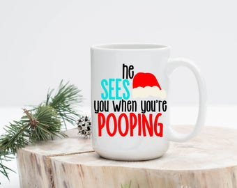 He Sees You When You're Pooping, Funny Christmas Mug, Poop Coffee Mug, Coffee Mug, Santa Mug, Christmas Coffee Cup, Winter Mug, Poop Coffee