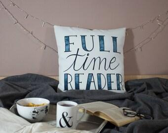 Full Time Reader | PILLOWCASE | 43x43cm | 17x17 inch