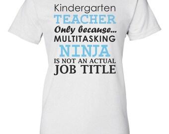 Kindergarten teacher only because multitasking ninja is not an actual job title Shirt