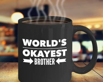 World's Okayest Brother - Gift for brother from sister, Birthday gift for brother, Brother mugs from sister,  Birthday Gift for Brother