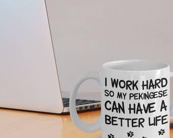 Pekingese Mug - Pekingese Gift - Pekingese Dog - I Work Hard So My Pekingese Is A Better Life