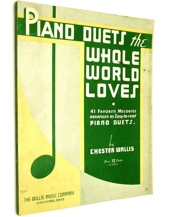 Piano Duets the Whole World Loves: 41 Favorite Melodies Arranges as Easy-to-Read Piano Duets 1938 Chester Wallis - Song Book