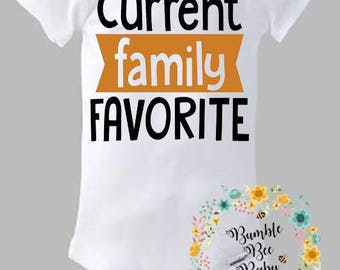 Current Family Favorite, Onesie or Tee - Super Cute (Personalized for Girl or Boy) - Pick Your Colors