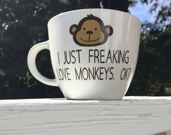 I Just Freaking Love Monkeys. Ok? Funny Coffee Mug