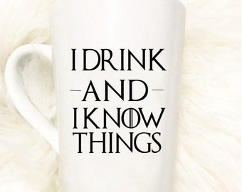 I Drink and I Know Things Mug//Game of Thrones//Father's Day Gift//Present