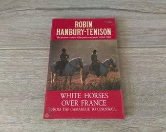 White Horses Over France By Robin Hanbury-Tenison (Arrow, 1990) Vintage Paperback