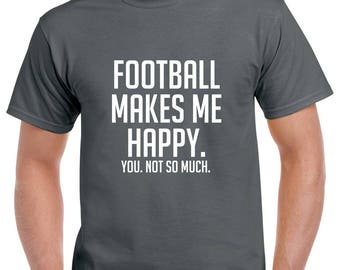 Football Makes Me Happy Shirt- Funny Football Tshirt- Football Gift- Christmas Gift for Football Fan or Football Player