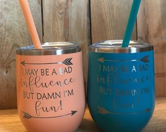 Metal Wine Tumbler - Laser Etched - Stemless Wine Glass - 12 oz - Stainless Wine Tumbler - I May Be A Bad Influence But Damn I'm Fun