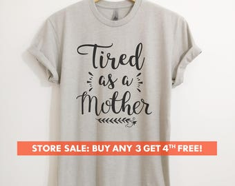 Tired As A Mother Shirt, Ladies Unisex Crewneck T-shirt, Funny Mom T-shirt, Mother's Day Gift