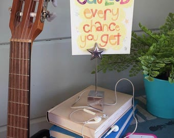 Sing Out Loud Every Chance You Get Hand-lettered Print