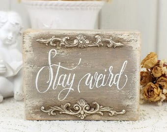 Stay weird sign Rustic signs for home Motivational sayings Gift for my friend French cottage style wall art Hand written Inspirational quote