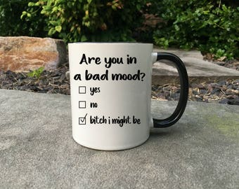 Are you in a bad mood  funny coffee mug, gift for her, best friend gift, sarcastic mug, coworker gift