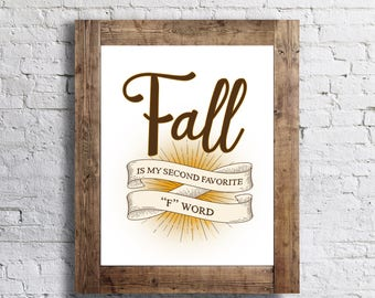 Fall is my Second Favorite F Word- Autumn - 11x14 - Fall Home Decor Poster - Thanksgiving Fall Decor