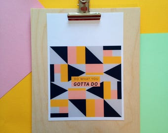 A5 motivational, modern typography print with a lovely navy blue, yellow, pink and grey pattern. 'Do what you gotta do.'