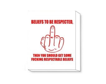 Beliefs To Be Respected, Then You Should Get Some Fucking Respectable Beliefs canvas, Offensive Humor canvas, Fuck 'Em, Bad Attitude, Adult