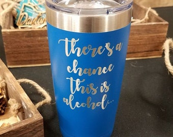 There's a Chance this is Alcohol Stainless Steel Tumbler
