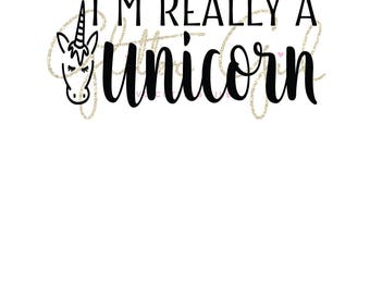 Unicorn svg file, I'm really a unicorn svg, unicorn svg, unicorns svg, Unicorn cut file, Unicorn saying svg, Unicorns svg file, kids svg