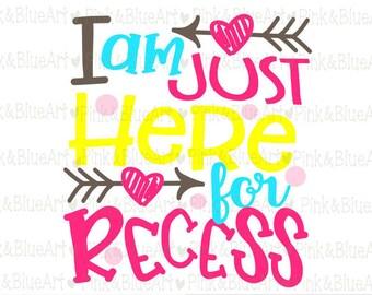 School svg - Back to school svg - Teacher svg - 100 days svg - Kids svg - I am just here for recess SVG -  Digital cuts file DXF Png Pdf Eps