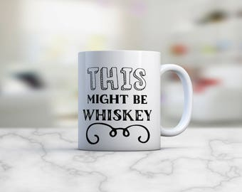 This Might Be Whiskey |This Might Be Whiskey Mug | This Might Be | Whiskey Mug | Funny Dad Gift | Gift Ideas for Him | Coffee Mug | Mug