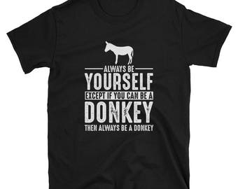 Donkey Shirt - Always Be Yourself - Donkey Gift T-Shirt Spirit Animal