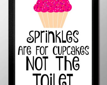 Sprinkles Are For Cupcakes Not The Toilet