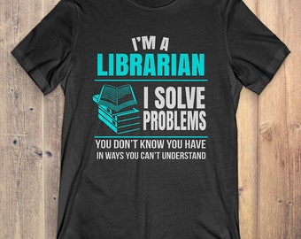 Librarian T-Shirt Gift: I'm A Librarian I Solve Problems
