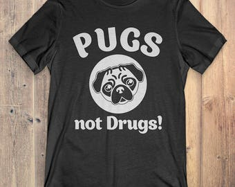 Pug Dog T-Shirt Gift: Pugs Not Drugs