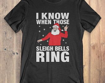 Christmas T-Shirt Gift: I Know When Those Sleigh Bells Ring
