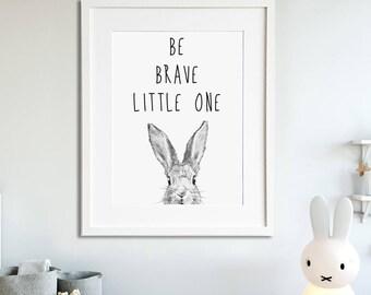 Be brave little one, nursery decor, kids room, nursery wall art, rabbit picture, modern nursery, kids art print, monochrome nursery print