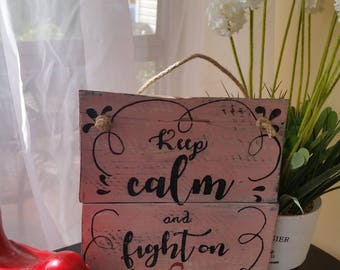 Keep Calm and Fight On- Breast Cancer Awareness, Rustic, Upcycled, Recycled, Repurposed, Wood pallet sign, Farmhouse,