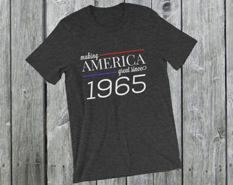 Making America great since 1965 T-Shirt, 53 years old, 53rd birthday, custom gift, unique gift, Christmas gift, birthday gift, father gift