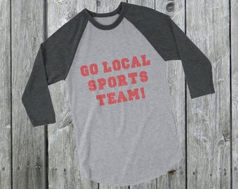 Go local sports team! T-Shirt high school college sports 3/4 sleeve raglan Shirt T-Shirt I don't understand this game!