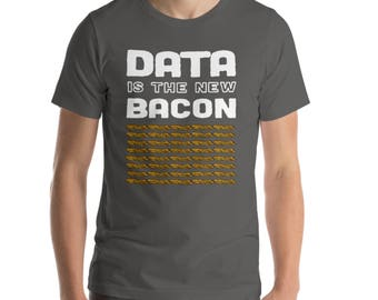 Data is the new bacon T-Shirt big data analyst scientist coder coding bacon lover Short-Sleeve Unisex T-Shirt tshirt tee