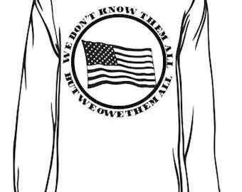 Veteran Long Sleeve - We Don't Know Them All But We Owe Them All