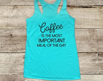 Coffee is the most Important Meal of the Day - coffee lover drinker Soft Tri-blend Soft Racerback Tank fitness gym yoga birthday gift funny