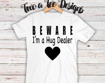 BEWARE: I'm a Hug Dealer. Valentine's Day Shirt, Funny valentine's shirt. Valentine's shirt for all ages