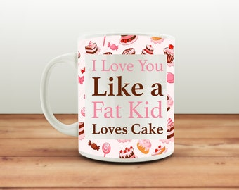 I Love You Like A Fat Kid Loves Cake Coffee Mug, Crude Mugs, Rude Mug, Mugs with Sayings, Funny Mugs, Ceramic Coffee Mug, Funny Coffee Cup